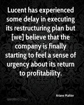 Ariane Mahler - Lucent has experienced some delay in executing its restructuring plan but [we] believe that the company is finally starting to feel a sense of urgency about its return to profitability.
