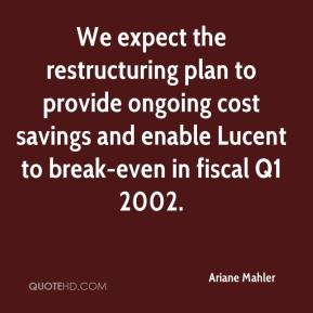 Ariane Mahler - We expect the restructuring plan to provide ongoing cost savings and enable Lucent to break-even in fiscal Q1 2002.
