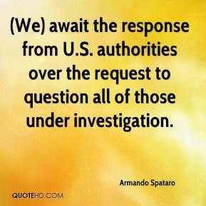 Armando Spataro - (We) await the response from U.S. authorities over the request to question all of those under investigation.