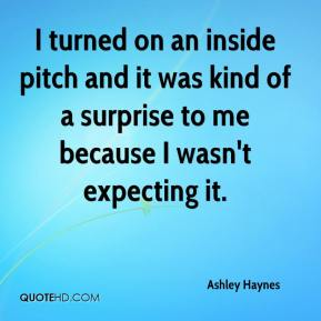 Ashley Haynes - I turned on an inside pitch and it was kind of a surprise to me because I wasn't expecting it.