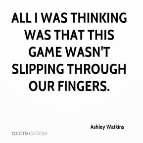 Ashley Watkins - All I was thinking was that this game wasn't slipping through our fingers.