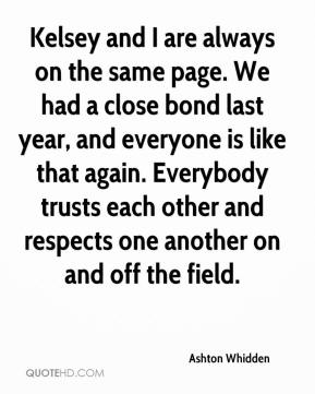 Ashton Whidden - Kelsey and I are always on the same page. We had a close bond last year, and everyone is like that again. Everybody trusts each other and respects one another on and off the field.