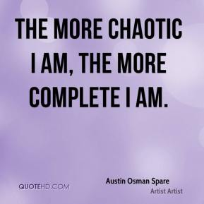 The more Chaotic I am, the more complete I am.