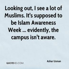 Azhar Usman - Looking out, I see a lot of Muslims. It's supposed to be Islam Awareness Week ... evidently, the campus isn't aware.