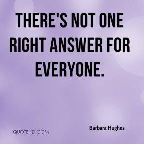 Barbara Hughes - There's not one right answer for everyone.