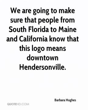 Barbara Hughes - We are going to make sure that people from South Florida to Maine and California know that this logo means downtown Hendersonville.