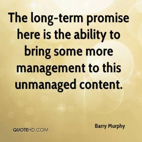 Barry Murphy - The long-term promise here is the ability to bring some more management to this unmanaged content.