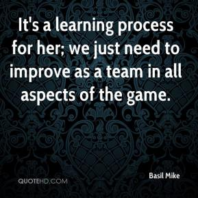 It's a learning process for her; we just need to improve as a team in all aspects of the game.