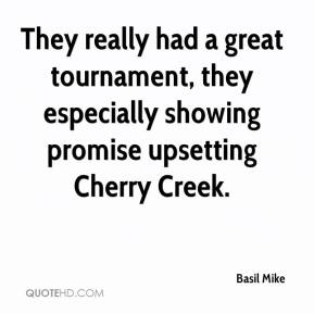 Basil Mike - They really had a great tournament, they especially showing promise upsetting Cherry Creek.