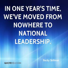 Becky Skillman - In one year's time, we've moved from nowhere to national leadership.