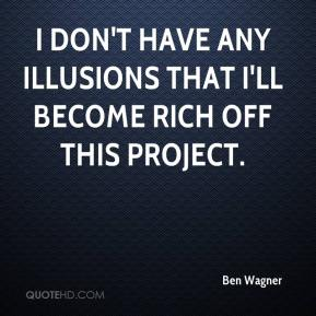 I don't have any illusions that I'll become rich off this project.