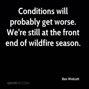 Ben Wolcott - Conditions will probably get worse. We're still at the front end of wildfire season.