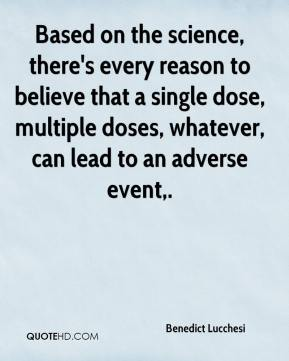 Benedict Lucchesi - Based on the science, there's every reason to believe that a single dose, multiple doses, whatever, can lead to an adverse event.