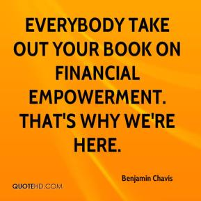 Benjamin Chavis - Everybody take out your book on financial empowerment. That's why we're here.