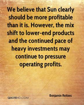 Benjamin Reitzes - We believe that Sun clearly should be more profitable than it is. However, the mix shift to lower-end products and the continued pace of heavy investments may continue to pressure operating profits.