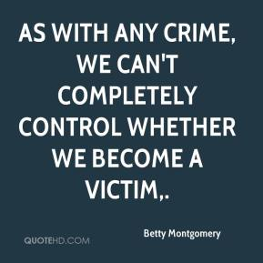 Betty Montgomery - As with any crime, we can't completely control whether we become a victim.