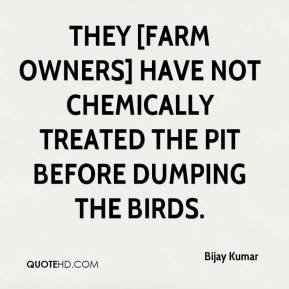 Bijay Kumar - They [farm owners] have not chemically treated the pit before dumping the birds.
