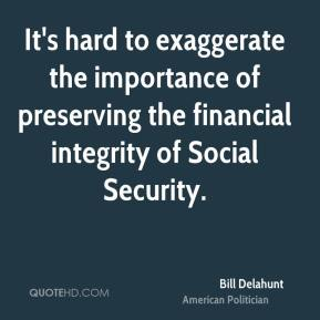 Bill Delahunt - It's hard to exaggerate the importance of preserving the financial integrity of Social Security.