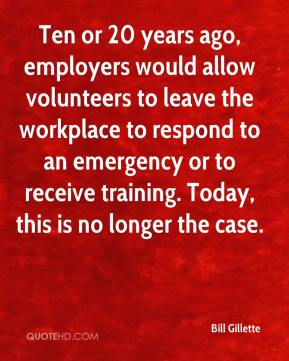 Bill Gillette - Ten or 20 years ago, employers would allow volunteers to leave the workplace to respond to an emergency or to receive training. Today, this is no longer the case.