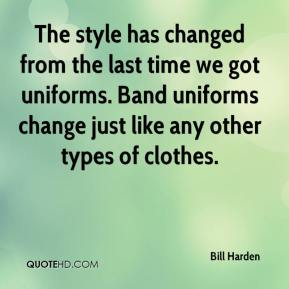 The style has changed from the last time we got uniforms. Band uniforms change just like any other types of clothes.