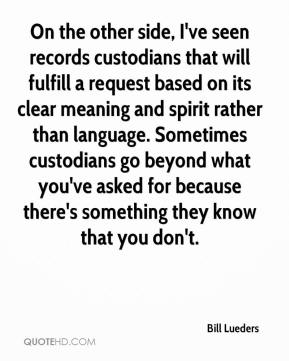 On the other side, I've seen records custodians that will fulfill a request based on its clear meaning and spirit rather than language. Sometimes custodians go beyond what you've asked for because there's something they know that you don't.