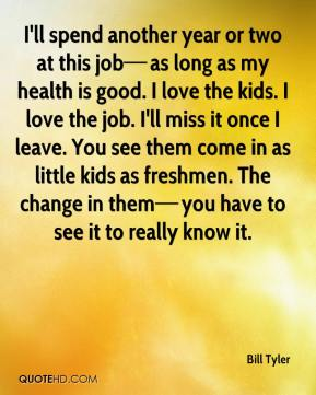 I'll spend another year or two at this job—as long as my health is good. I love the kids. I love the job. I'll miss it once I leave. You see them come in as little kids as freshmen. The change in them—you have to see it to really know it.