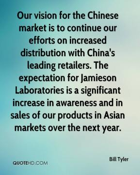 Our vision for the Chinese market is to continue our efforts on increased distribution with China's leading retailers. The expectation for Jamieson Laboratories is a significant increase in awareness and in sales of our products in Asian markets over the next year.