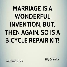 Marriage is a wonderful invention, but, then again, so is a bicycle repair kit!