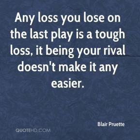 Blair Pruette - Any loss you lose on the last play is a tough loss, it being your rival doesn't make it any easier.