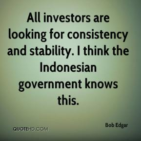 Bob Edgar - All investors are looking for consistency and stability. I think the Indonesian government knows this.