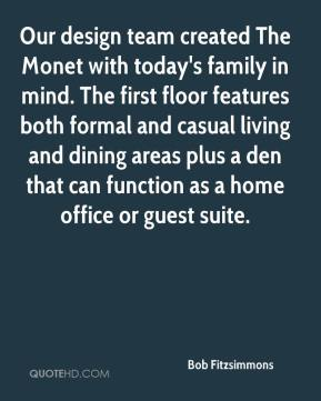 Bob Fitzsimmons - Our design team created The Monet with today's family in mind. The first floor features both formal and casual living and dining areas plus a den that can function as a home office or guest suite.