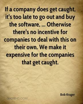 If a company does get caught, it's too late to go out and buy the software, ... Otherwise there's no incentive for companies to deal with this on their own. We make it expensive for the companies that get caught.