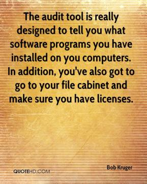 The audit tool is really designed to tell you what software programs you have installed on you computers. In addition, you've also got to go to your file cabinet and make sure you have licenses.