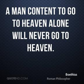 A man content to go to heaven alone will never go to heaven.