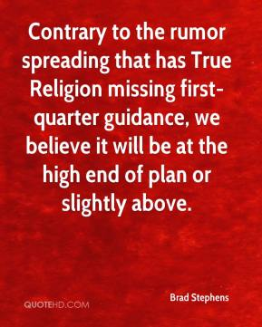 Contrary to the rumor spreading that has True Religion missing first-quarter guidance, we believe it will be at the high end of plan or slightly above.