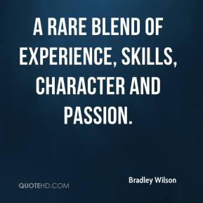 Bradley Wilson - a rare blend of experience, skills, character and passion.
