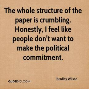 Bradley Wilson - The whole structure of the paper is crumbling. Honestly, I feel like people don't want to make the political commitment.