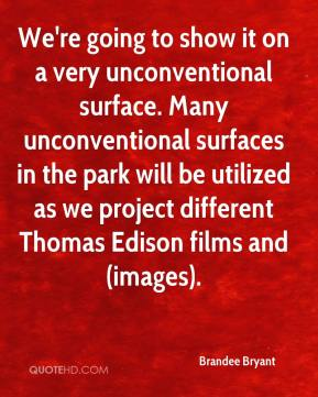 Brandee Bryant - We're going to show it on a very unconventional surface. Many unconventional surfaces in the park will be utilized as we project different Thomas Edison films and (images).