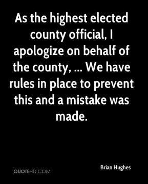 Brian Hughes - As the highest elected county official, I apologize on behalf of the county, ... We have rules in place to prevent this and a mistake was made.