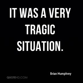 It was a very tragic situation.