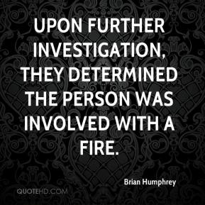 Upon further investigation, they determined the person was involved with a fire.