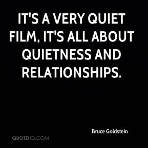 Bruce Goldstein - It's a very quiet film, it's all about quietness and relationships.