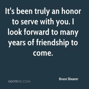Bruce Shearer - It's been truly an honor to serve with you. I look forward to many years of friendship to come.