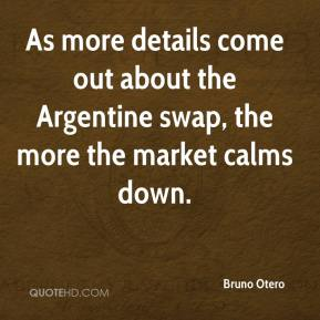 Bruno Otero - As more details come out about the Argentine swap, the more the market calms down.