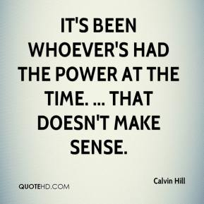 Calvin Hill - It's been whoever's had the power at the time. ... That doesn't make sense.