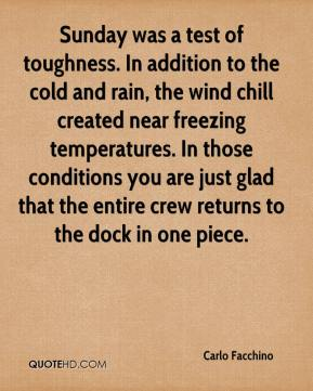Sunday was a test of toughness. In addition to the cold and rain, the wind chill created near freezing temperatures. In those conditions you are just glad that the entire crew returns to the dock in one piece.