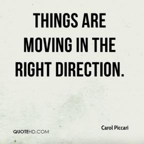 Carol Piccari - Things are moving in the right direction.