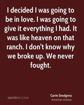 I decided I was going to be in love. I was going to give it everything I had. It was like heaven on that ranch. I don't know why we broke up. We never fought.
