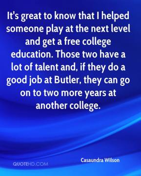 Casaundra Wilson - It's great to know that I helped someone play at the next level and get a free college education. Those two have a lot of talent and, if they do a good job at Butler, they can go on to two more years at another college.