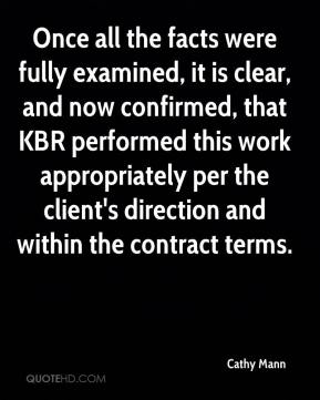 Cathy Mann - Once all the facts were fully examined, it is clear, and now confirmed, that KBR performed this work appropriately per the client's direction and within the contract terms.